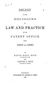 Digest of the Decisions of Law and Practice in the Patent Office from 1869 to 1880