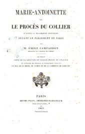 Marie-Antoinette et le proces du Collier d'apres la procedure instruite devant le Parlement de Paris par Emile Campardon