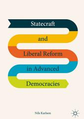 Statecraft and Liberal Reform in Advanced Democracies