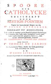 Spore der catholycke ghescherpt door sestigh pointen teghen het buyten-sporigh stampen van den Hr Jacob Leydekker