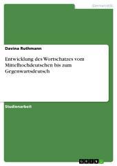 Entwicklung des Wortschatzes vom Mittelhochdeutschen bis zum Gegenwartsdeutsch
