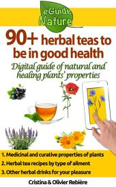 90+ herbal teas to be in good health: A small digital guide to learn the natural and healing properties of plants