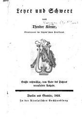 Leyer und Schwert ... Sechste rechtmässige, vom Vater des Dichters [Christian Gottfried Koerner] veransteltete Ausgabe