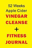52 Weeks Apple Cider Vinegar Cleanse Fitness Journal