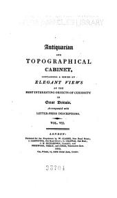 Antiquarian and Topographical Cabinet: Containing a Series of Elegant Views of the Most Interesting Objects of Curiosity in Great Britain, Volumes 7-8