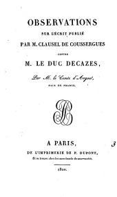 Observations sur l'écrit publié par m. Clausel de Coussergues contre m. le duc Decazes: Volume3