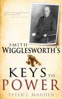 Smith Wigglesworth's Keys to Power