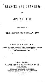 Chances and Changes: Or, Life as it Is. Illustrated in the History of a Straw Hat