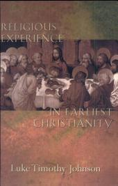Religious Experience in Earliest Christianity: A Missing Dimension in New Testament Studies