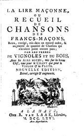 La lire maçonne, ou Recueil de chansons des Francs-Maçons; revu, corrigé, mis dans un nouvel ordre, & augmenté de quantité de chansons qui n'avoient point encore paru