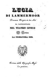 Lucia di Lammermoor: dramma tragico in tre atti : da rappresentarsi nel Teatro Civico di Tortona la primavera 1839
