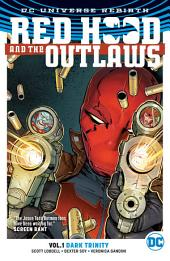 Red Hood and the Outlaws Vol. 1: Dark Trinity: Volume 1