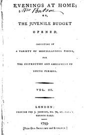 Evenings at Home; Or, The Juvenile Budget Opened: Consisting of a Variety of Miscellaneous Pieces, for the Instruction and Amusement of Young Persons..
