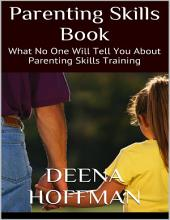 Parenting Skills Book: What No One Will Tell You About Parenting Skills Training