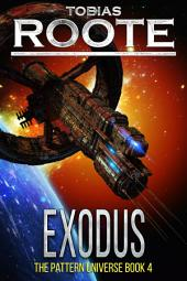 Exodus: Book 4 of The Pattern Universe Series