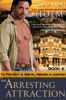 An Arresting Attraction  To Protect and Serve  Heroes in Uniform Series  Book 2  PDF