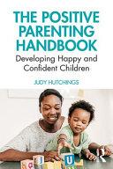 The Positive Parenting Handbook