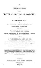 An Introduction to the Natural System of Botany: Or, A Systematic View of the Organisation, Natural Affinities, and Geographical Distribution, of the Whole Vegetable Kingdom : Together with the Uses of the Most Important Species in Medicine, the Arts, and Rural Or Domestic Economy