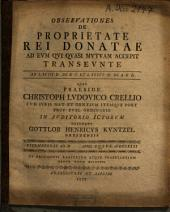 Observationes de proprietate rei donatae ad eum qui quasi mutuam accepit transeunte: ad L. XVIII. D. de R. C. et L. XXXVI. D. de A. R. D. : Vitembergae ... 1731