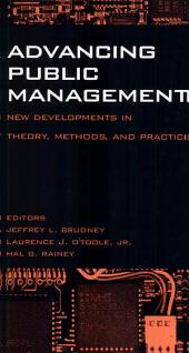 Advancing Public Management: New Developments in Theory, Methods, and Practice