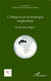 L'intégration économique maghrébine: Un destin obligé ?
