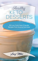 Healthy Keto Desserts  50 Low Carb  Keto Friendly Recipes That Anyone Can Cook PDF