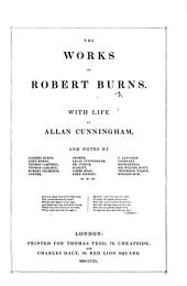 The Works of Robert Burns. With Life by Allan Cunningham, and Notes by Gilbert Burns [and Others], Etc. [With a Portrait and Facsimiles.]