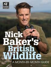 Nick Baker's British Wildlife: A Month-by-Month Guide