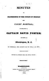 Minutes of proceedings of the Courts of inquiry and court martial, in relation to Captain David Porter: convened at Washington, D.C., on Thursday, the seventh day of July, A.D. 1825. Printed by authority from the offical record