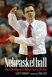 Nebrasketball: Coach Tim Miles and a Big Ten Team on the Rise