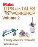 Make: Tips and Tales from the Workshop Volume 2
