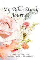 My Bible Study Journal A Guide To Bible Study Learnings Reflections And Prayers Book PDF
