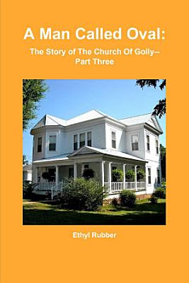 A Man Called Oval  The Story of Oval Rubber and the Early Days of The Church Of Golly  Part Three PDF