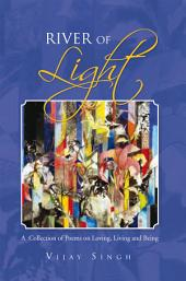 River of Light: A Collection of Poems on Loving, Living and Being