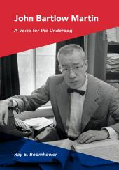 John Bartlow Martin: A Voice for the Underdog