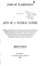 Code of Washington: Containing All Acts of a General Nature, Revised and Amended by the Legislative Assembly of the Territory of Washington, During the Eighth Biennial Session, and the Extra Session, Ending December 7, 1881 : the Constitution of the United States and Amendments Thereto : the Acts of Congress Applicable to the Territory of Washington : and the Naturalization Laws