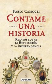 Contame una historia: Relatos sobra la Revolución y la Independencia