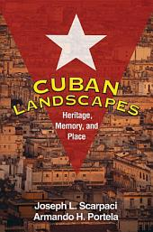 Cuban Landscapes: Heritage, Memory, and Place
