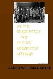 We The Progressives: The Elitist Progressive Movement