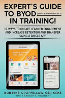Expert's Guide to Byod (Bring Your Own Device): 17 Ways to Create Learner Engagement and Increase Retention and Transfer Using a Single App