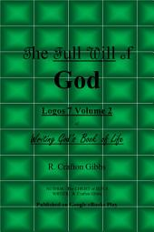 The Full Will of God: Logos 7, Volume 2, of Writing God's Book of Life