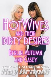 HotWives and Their Dirty Desires: Berlin, Autumn and Casey