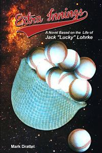 Extra Innings  A Novel Based on the Life of Jack  Lucky  Lohrke PDF