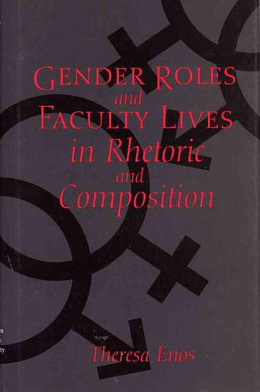 Gender Roles and Faculty Lives in Rhetoric and Composition PDF