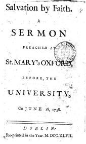Salvation by Faith. A Sermon Preached at St. Mary's Oxford, Before the University, on June 18, 1738: Volume 8