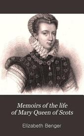 Memoirs of the Life of Mary Queen of Scots: Volume 1