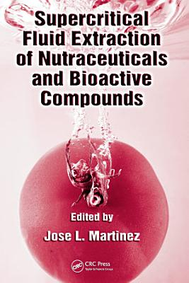 Supercritical Fluid Extraction of Nutraceuticals and Bioactive Compounds