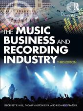 The Music Business and Recording Industry: Edition 3