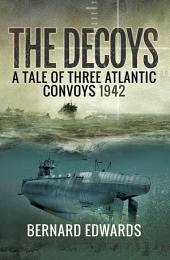 The Decoys: A Tale of Three Atlantic Convoys, 1942