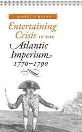 Entertaining Crisis in the Atlantic Imperium, 1770–1790